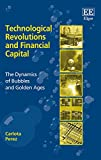Buy Technological Revolutions and Financial Capital: The Dynamics of Bubbles and Golden Ages from Amazon