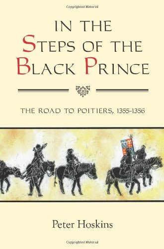 In the Steps of the Black Prince: The Road to Poitiers, 1355-1356: 32 (Warfare in History)