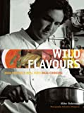 Wild Flavours: Real Produce, Real Food, Real Cooking