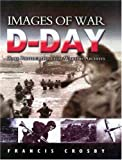 Images Of War - D-day: Rare Photographs From Wartime Archives (D-Day)