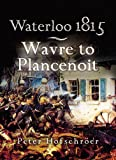 Waterloo 1815 Wavre, Plancenoit And the Race to Paris