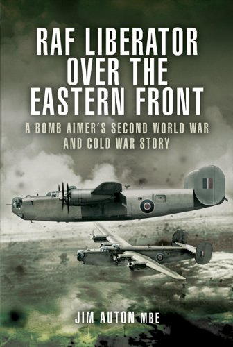 PDF RAF LIBERATOR OVER THE EASTERN FRONT A Bomb Aimer s Second World War and Cold War Story