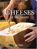 Cheeses of the World: A Season by Season Guide To Buying, Storing and Serving