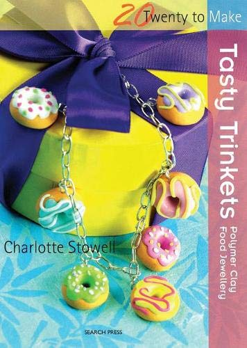 Tasty Trinkets: Polymer Clay Food Jewellery (Twenty to Make)