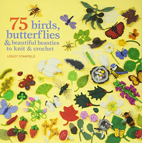 Birds, Butterflies & Beautiful Beasties to Knit and Crochet. Lesley Stanfield