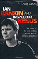 Ian Rankin and Inspector Rebus: The Official Story of the Bestselling Author and His Ruthless Detective by Craig Cabell