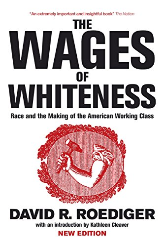 The Wages of Whiteness: Race and the Making of the American Working Class, David R. Roediger