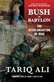 Bush in Babylon: The Recolinisation of Iraq
