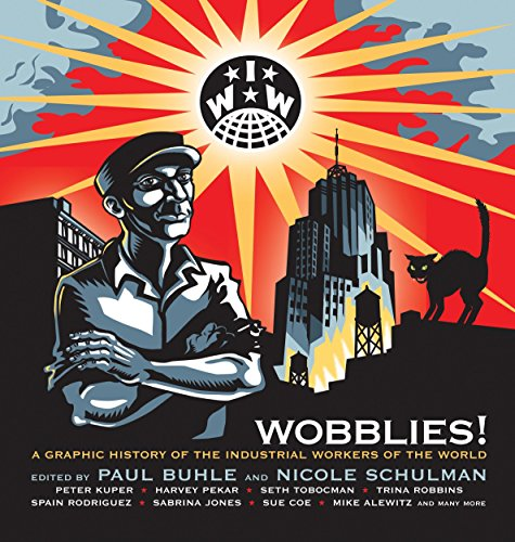 Wobblies!: A Graphic History of the Industrial Workers of the World, Paul Buhle; Nicole Schulman