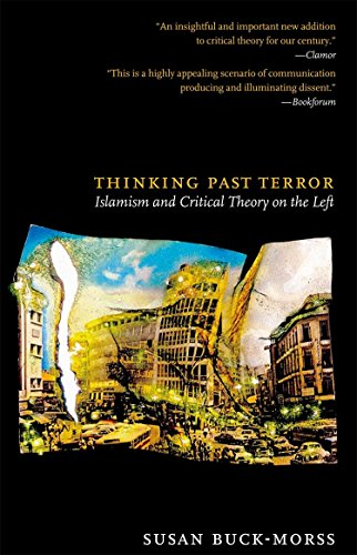 Thinking Past Terror: Islamism and Critical Theory on the Left, Buck-Morss, Susan