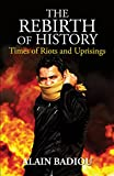 The Rebirth of History: Times of Riots and Uprisings, Alain Badiou FLOAT:left, ISBN: 1844678792