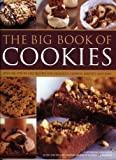 The Big Book of Cookies: Over 100 Step-by-step Recipes for Delicious Cookies, Biscuits, Brownies And Bars