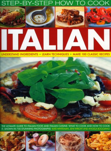 How to Cook Italian Step-by-Step: The ultimate guide to Italian food and Italian cuisine: what to cook and how to cook it, shown in 700 stunning photographs (Step-By-Step How to Cook)