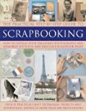 The Practical Step-by-Step Guide to Scrapbooking: How to Display Your Treasured Photographs and Memories with Fun and Fabulous Scrapbook Pages