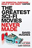 REVIEW: The Greatest Sci-Fi Movies Never Made by David Hughes