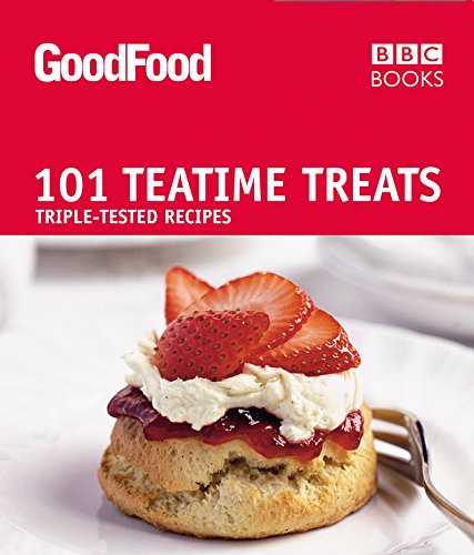 Good Food: 101 Teatime Treats: Triple-Tested Recipes