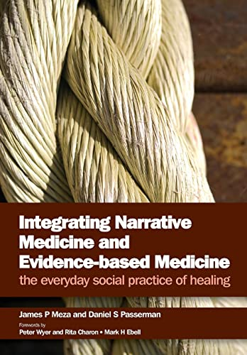 Integrating narrative medicine and evidence-based medicine : the everyday social practice of healing / James P. Meza and Daniel S. Passerman ; forewords by Peter Wyer and Rita Charon, and Mark H. Ebell.