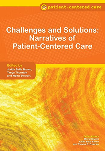 Challenges and solutions : narratives of patient-centered care / edited by Judith Belle Brown, Tanya Thornton and Moira Stewart.
