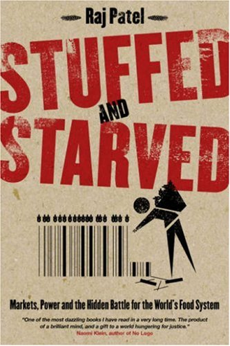 Stuffed and Starved: Markets, Power and the Hidden Battle for the World Food System, Patel, Raj
