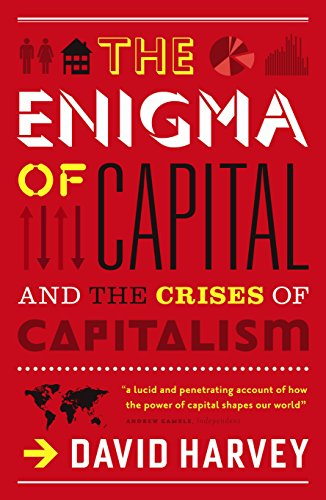 The Enigma of Capital: How Capitalism Dominates the World and How We Can Master Its Mood Swings. David Harvey