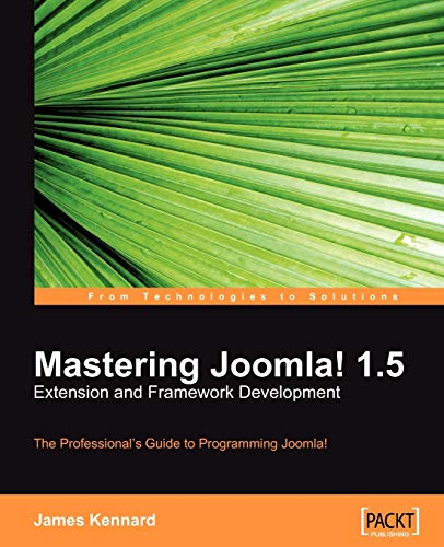 Mastering Joomla! 1.5 Extension and Framework Development: The Professional Guide to Programming Joomla!