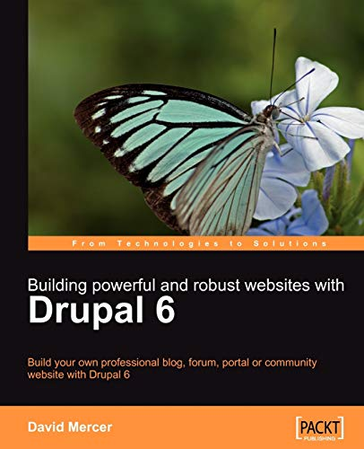 Building Powerful and Robust Websites with Drupal 6: Build your own professional blog, forum, portal or community website with Drupal 6