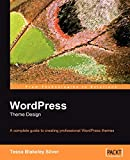 WordPress: theme design: a complete guide to creating professional WordPress themes