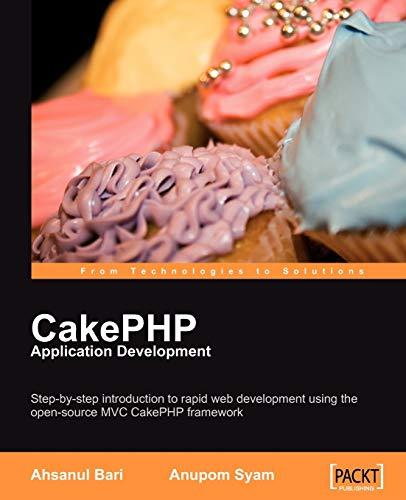 CakePHP Application Development: Step-by-step introduction to rapid web development using the open-source MVC CakePHP framework