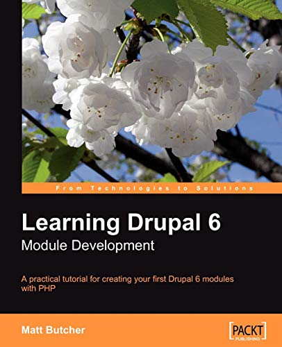 Learning Drupal 6 Module Development: A practical tutorial for creating your first Drupal 6 modules with PHP