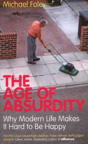 The Age of Absurdity: Why Modern Life Makes it Hard to be Happy, Foley, Michael