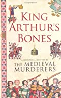 King Arthur's Bones by The Medieval Murderers