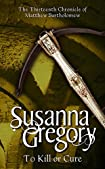To Kill or Cure by Susanna Gregory