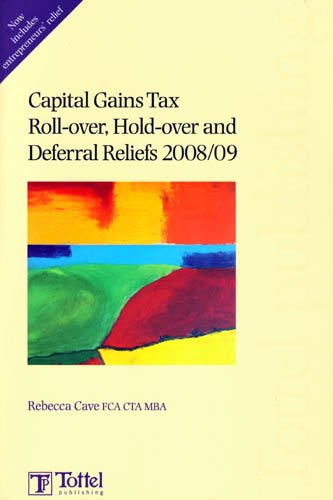 Capital Gains Tax Roll-over, Hold-over and Deferral Reliefs 2008/09