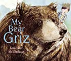 My Bear Griz by Suzanne McGinness