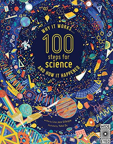 100 steps for science : why it works and how it happened / written by Lisa Jane Gillespie; illustrated by Yukai Du.