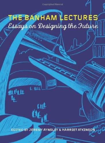 the banham lectures essays on designing the future In norwich he gave art lectures he was featured in the short documentary reyner banham loves los reyner banham: historian of the immediate future.