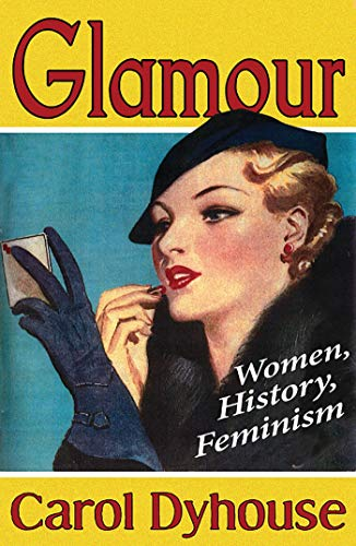 Glamour: Women, History, Feminism, Dyhouse, Carol