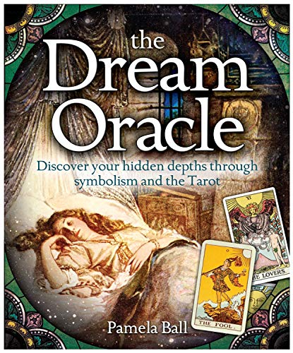 The Dream Oracle: Discover Your Hidden Depths Through Symbolism and the Tarot (The Oracle Series)