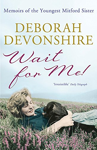 Wait for Me!: Memoirs of the Youngest Mitford Sister. Deborah Devonshire