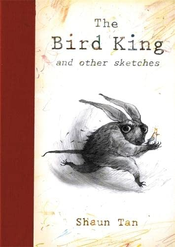 The Bird King and Other Sketches. Shaun Tan