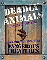 Deadly Animals: Ultimate Top Ten Meet the World's Most Dangerous Creatures by Ticktock