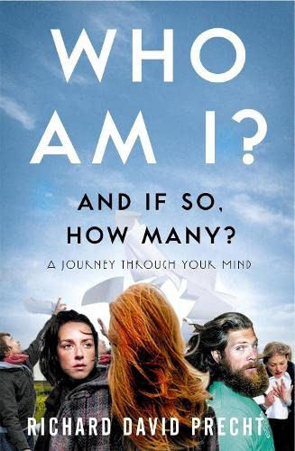 Who Am I and If So How Many?: A Journey Through Your Mind. by Richard David Precht