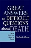 Great answers to difficult questions about death : what children need to know