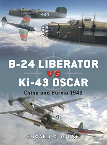 PDF B 24 Liberator vs Ki 43 Oscar China and Burma 1943 Duel