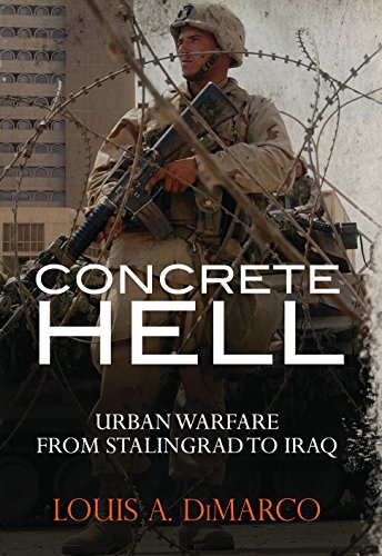 Concrete Hell: Urban Warfare From Stalingrad to Iraq (General Military), Dimarco, Louis