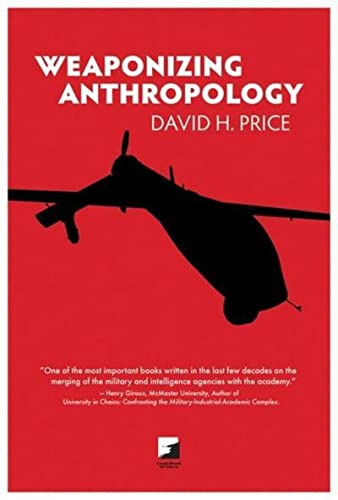 Weaponizing Anthropology: Social Science in Service of the Militarized State (Counterpunch), Price, David H.