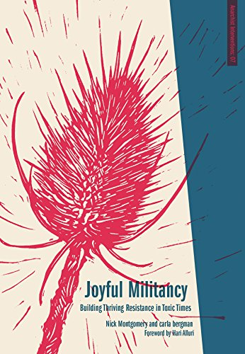 Joyful Militancy: Building Thriving Resistance in Toxic Times (Anarchist Interventions), Bergman, Carla; Montgomery, Nick