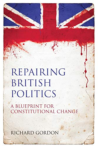Repairing British Politics: A Blueprint for Constitutional Change