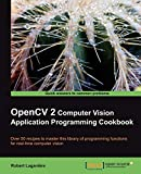 OpenCV 2 computer vision application programming cookbook: over 50 recipes to master this library of programming functions for real-time computer vision