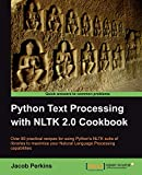 Python text processing with NLTK 2.0 cookbook: over 80 practical recipes for using Python's NLTK suite of libraries to maximize your Natural Language Processing capabilities